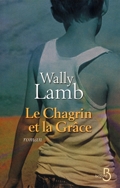 Le chagrin et la grace / Wally Lamb   Lamb, Wally (1950-....). Auteur