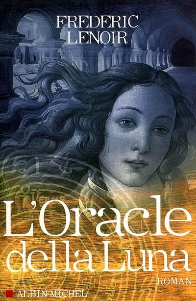 L' oracle della Luna : le tragique et lumineux destin de Giovanni Tratore / Frédéric Lenoir   Lenoir, Frédéric (1962-....). Auteur
