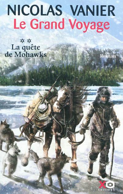 quête de Mohawks (La) : roman | Vanier, Nicolas (1962-....). Auteur