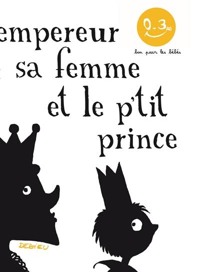 L'empereur, sa femme et le p'tit prince | Thierry Dedieu (1955-....). Auteur