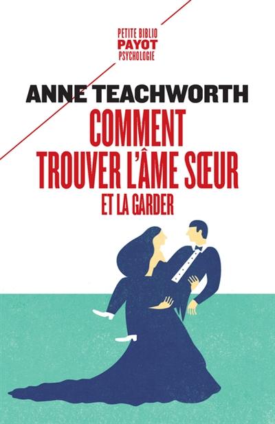 Comment trouver l'âme soeur et la garder | Teachworth, Anne. Auteur