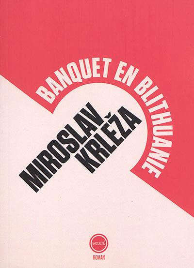 Banquet en Blithuanie / Miroslav Krleza ; traduit du serbo-croate par Mauricette Sullerot-Begic | Krleza, Miroslav (1893-1981), auteur