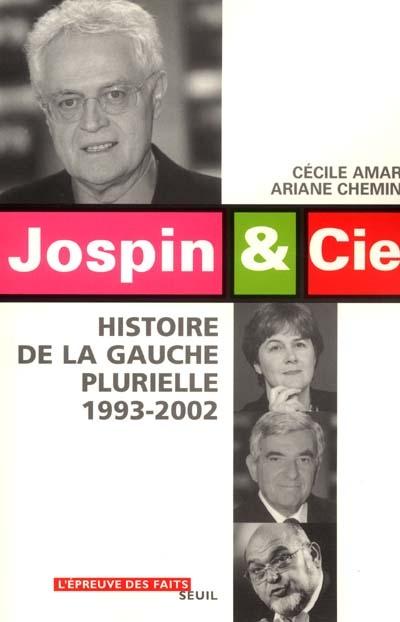 Jospin & Cie : histoire de la gauche plurielle, 1993-2002 / Cécile Amar et Ariane Chemin | Amar, Cécile. Auteur