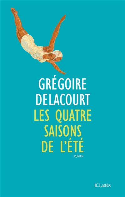 quatre saisons de l'été (Les) | Delacourt, Grégoire. Auteur