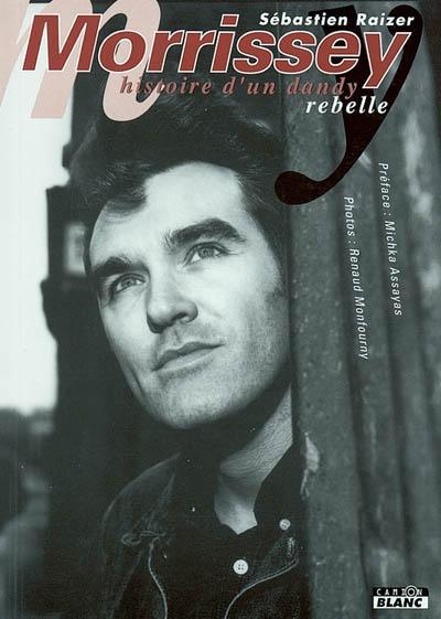 Morrissey : histoire d'un dandy rebelle / Sébastien Raizer | Raizer, Sébastien (1969-....). Auteur