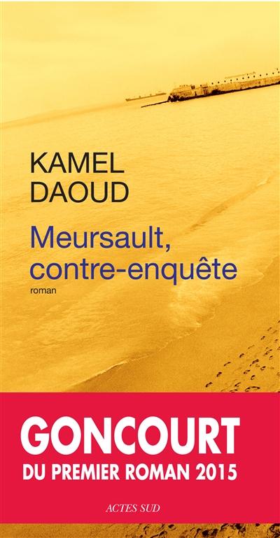 Meursault, contre-enquête | Daoud, Kamel. Auteur