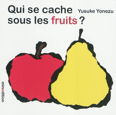 Qui se cache sous les fruits ? / Yusuke Yonezu   Yonezu, Yusuke (1982-....). Auteur
