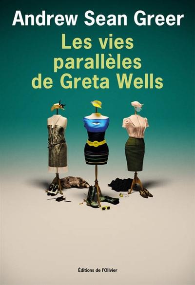 Les vies parallèles de Greta Wells / Andrew Sean Greer | Greer, Andrew Sean (1969-....). Auteur