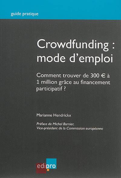 Crowdfunding : mode d'emploi : comment trouver de 300 euros à 1 million grâce au financement participatif ?