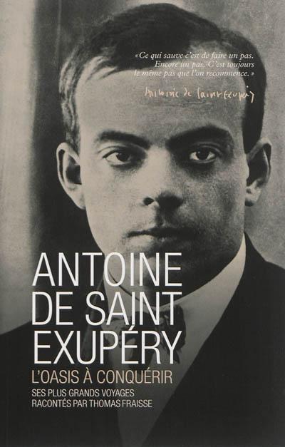 Antoine de Saint Exupéry : l'oasis à conquérir