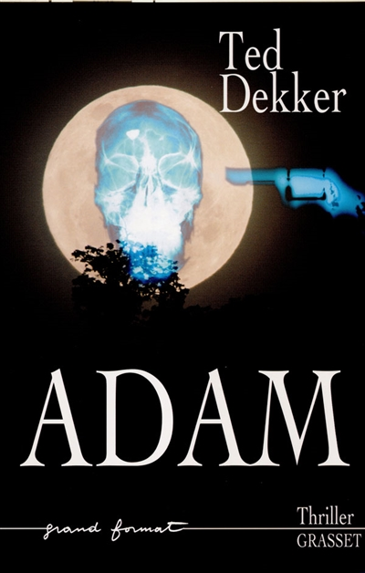 Adam : roman / Ted Dekker   Dekker, Ted (1961-....). Auteur