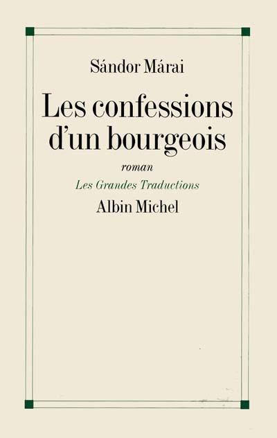 Les confessions d'un bourgeois : roman / Sándor Márai   Márai, Sándor (1900-1989). Auteur