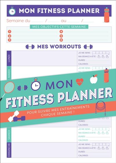 Mon fitness planner : pour suivre mes entraînements chaque semaine !