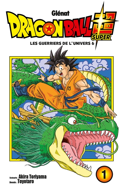Dragon ball super : Les guerriers de l'Univers 6 = Dragonball super. 1 | Toriyama, Akira (1955-....). Auteur