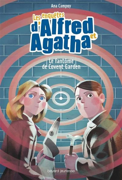 Les enquêtes d'Alfred et Agatha. Vol. 6. Le fantôme de Covent Garden