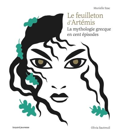 Le feuilleton d'Artémis : la mythologie grecque en cent épisodes / écrit par Murielle Szac | Szac, Murielle. Auteur