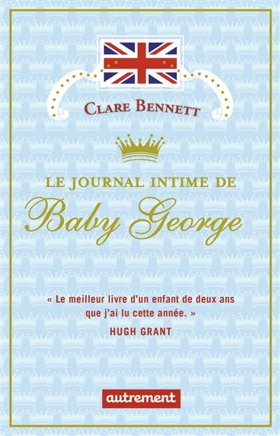 Le journal intime de baby George / Clare Bennett ; traduit de l'anglais par Géraldine d' Amico | Bennett, Clare, auteur