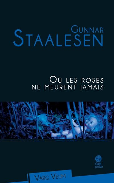 Où les roses ne meurent jamais | Staalesen, Gunnar (1947-....). Auteur