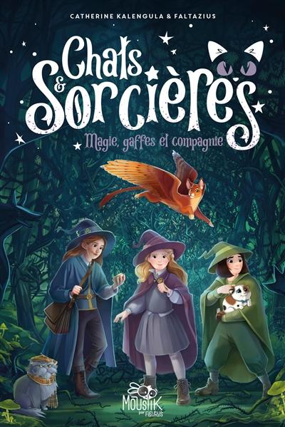 Chats & sorcières. Vol. 1. Magie, gaffes et compagnie