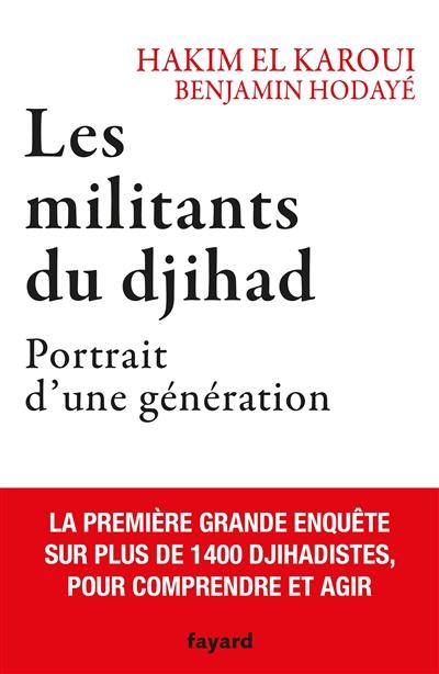 Les militants du djihad : portrait d'une génération : une enquête inédite sur 1.400 djihadistes, pour comprendre et agir