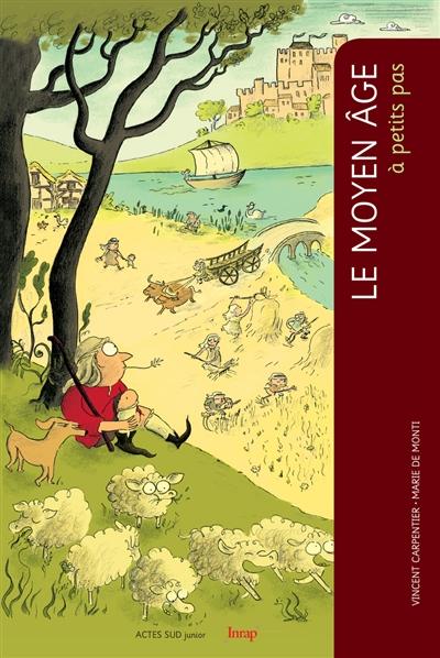 Le Moyen âge à petits pas / Vincent Carpentier | Carpentier, Vincent (1970-....). Auteur