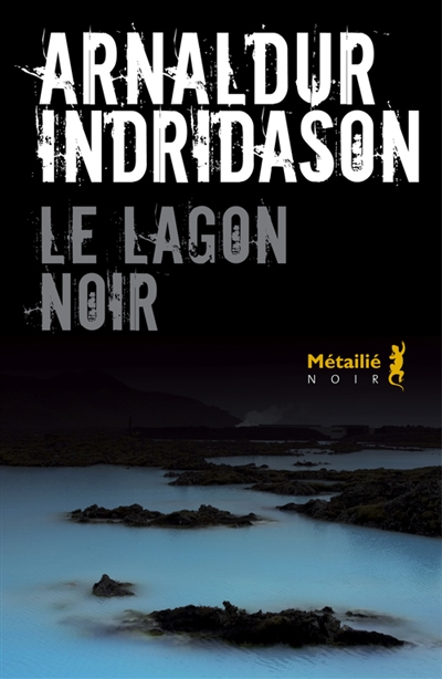 Le lagon noir / Arnaldur Indridason   Arnaldur Indridason. Auteur