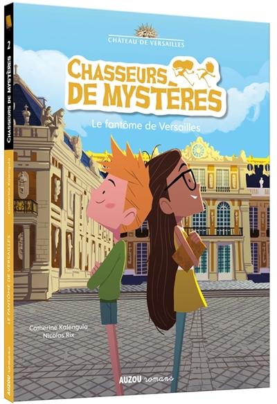 Chasseurs de mystères. Vol. 2. Le fantôme de Versailles