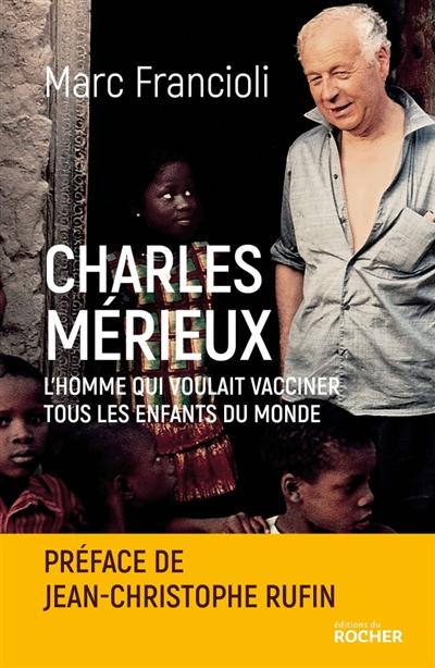 Charles Mérieux : l'homme qui voulait vacciner tous les enfants du monde