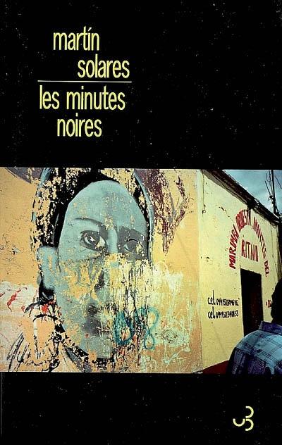 Les minutes noires / Martin Solares | Solares, Martín (1970-....). Auteur