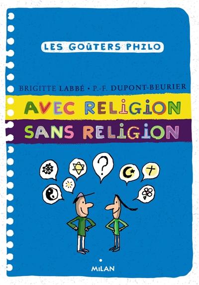 Avec religion, sans religion / Brigitte Labbé, P.-F. Dupont-Beurier | Labbé, Brigitte (1960-....). Auteur
