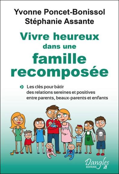 Vivre heureux dans une famille recomposée : les clés pour bâtir des relations sereines et positives entre parents, beaux-parents et enfants