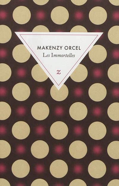 Les immortelles : roman / Makenzy Orcel | Makenzy Orcel