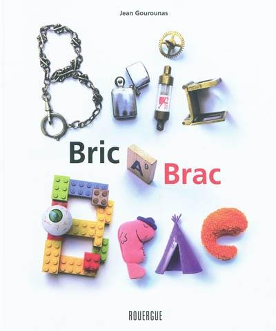 Bric à brac / Jean Gourounas | Gourounas, Jean (1965-....). Auteur