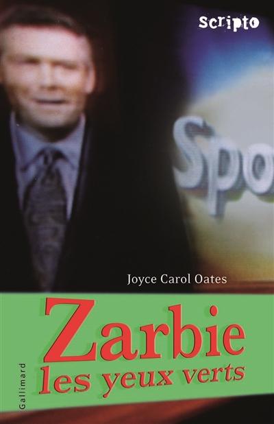 Zarbie les yeux verts | Oates, Joyce Carol (1938-....). Auteur