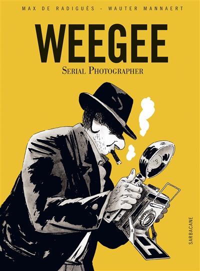 Weegee : serial photographer | Radiguès, Max de