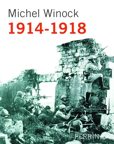 1914-1918 [mille neuf cent quatorze-mille neuf cent dix huit] | Winock, Michel
