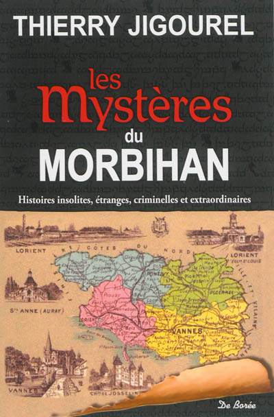 mystères du Morbihan (Les) : histoires insolites, étranges, criminelles et extraordinaires | Jigourel, Thierry (1960-....). Auteur