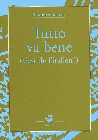 Tutto va bene : c'est de l'italien ! | Scotto, Thomas (1974-....). Auteur