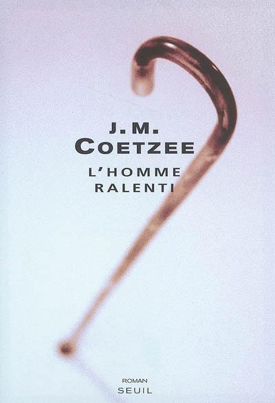 homme ralenti (L') | Coetzee, John Maxwell (1940-....). Auteur