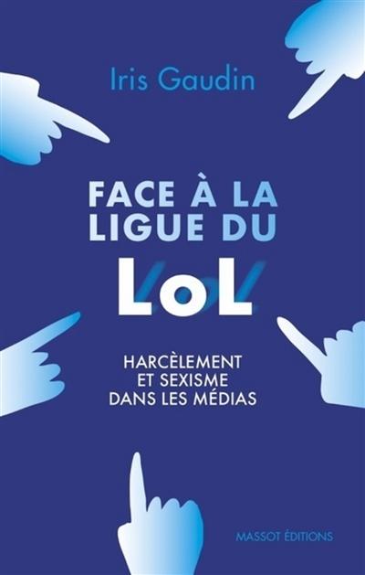 Face à la ligue du LOL : harcèlement et sexisme dans les médias / Iris Gaudin | Gaudin, Iris (1981-....). Auteur