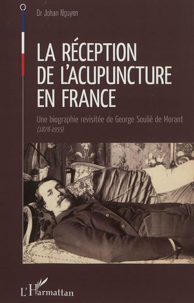La réception de l'acupuncture en France : une biographie revisitée de George Soulié de Morant (1878-1955)