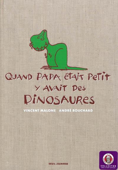 Quand papa était petit y avait des dinosaures / Vincent Malone, André Bouchard | Malone, Vincent (1958-....). Auteur