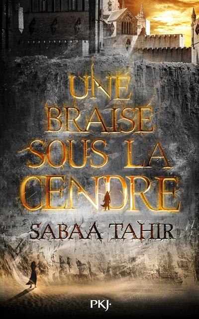 Une braise sous la cendre / Sabaa Tahir | Tahir, Sabaa. Auteur