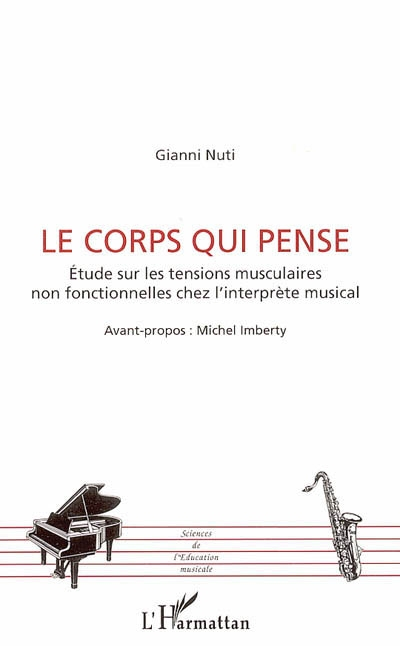 Le corps qui pense : études sur les tensions musculaires non fonctionnelles chez l'interprète musical | Nuti, Gianni