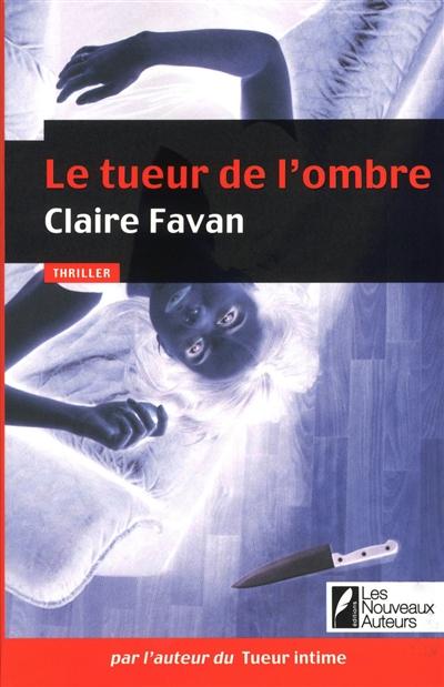 Le tueur de l'ombre : thriller / Claire Favan | Favan, Claire (1976-....). Auteur