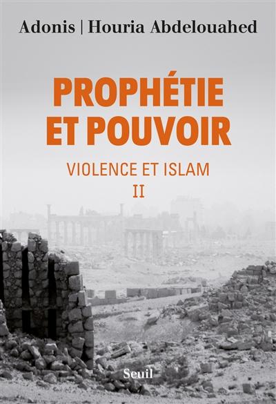 Violence et islam. Vol. 2. Prophétie et pouvoir