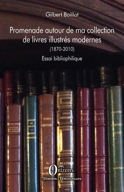 Promenade autour de ma collection de livres illustrés modernes : 1870-2010 : essai bibliophilique