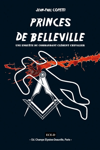 Une enquête du commandant Clément Chevalier. Princes de Belleville