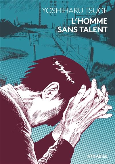 homme sans talent (L') | Tsuge, Yoshiharu (1937-....). Auteur