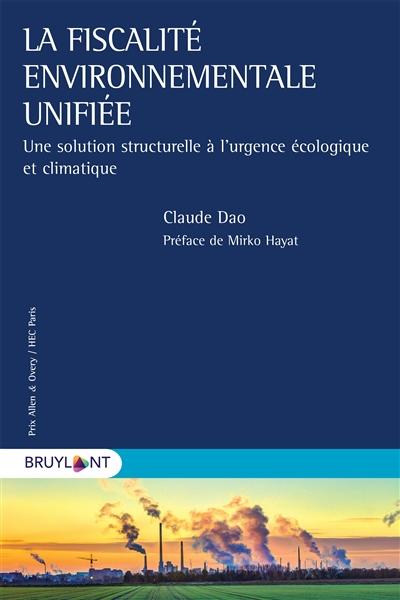 La fiscalité environnementale unifiée : une solution structurelle à l'urgence écologique et climatique